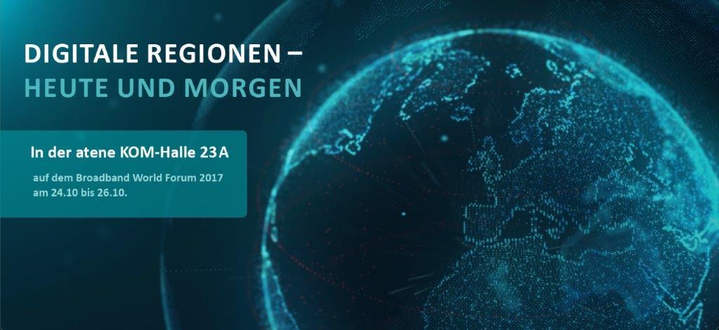 """""""DIGITALE REGIONEN – HEUTE UND MORGEN"""" atene KOM-Halle auf dem BROADBAND WORLD FORUM 2017"""