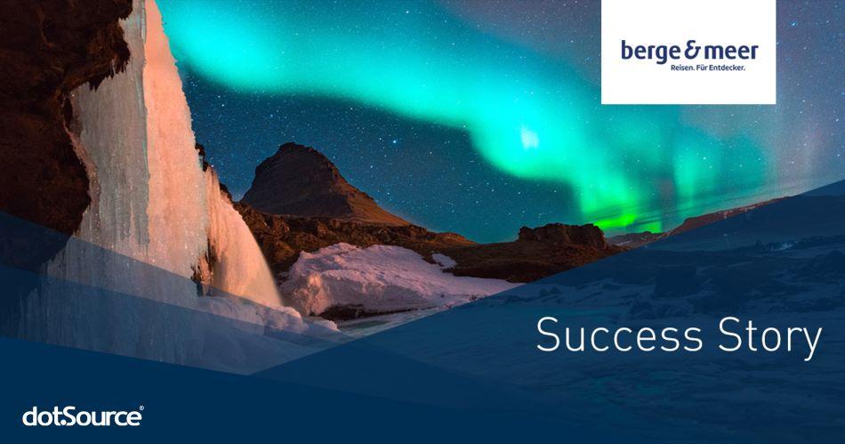 So bringen Reisedirekt-Anbieter Berge & Meer und dotSource Menschen zum Träumen
